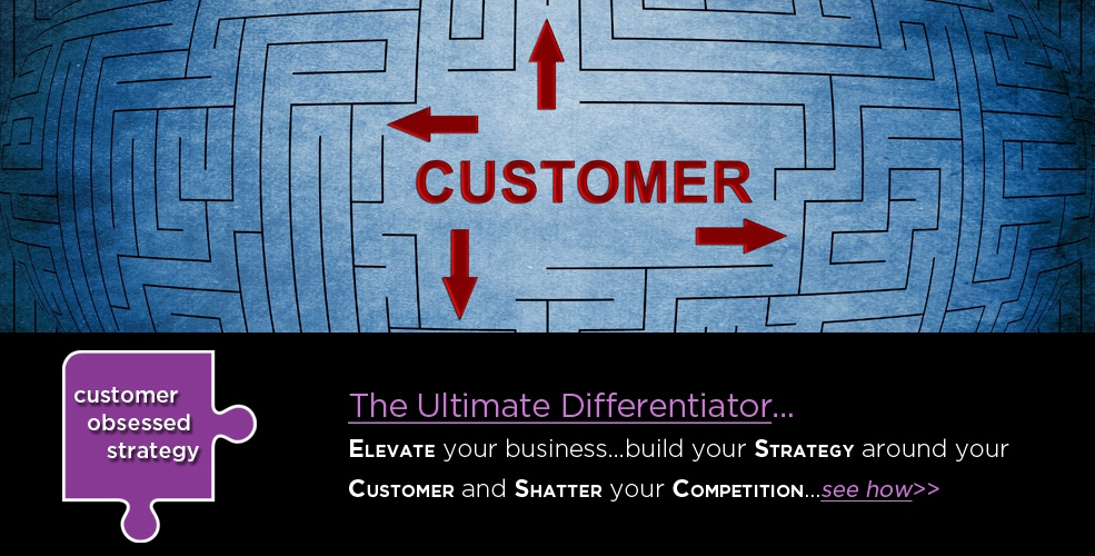 Customer Obsessed strategy is the ultimate differentiator